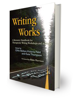 Writing Works - A Resource Handbook for Therapeutic Writing Workshops and Activities Edited by Gillie Bolton, Victoria Field and Kate Thompson